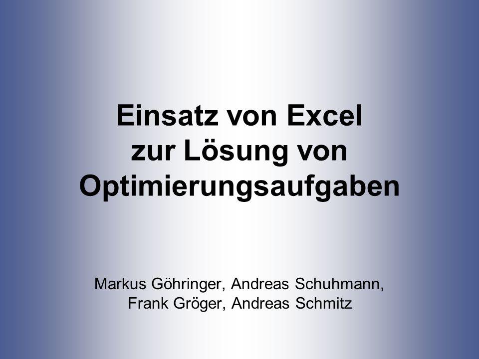 Einsatz von Excel zur Lösung von Optimierungsaufgaben Markus Göhringer, Andreas Schuhmann, Frank Gröger, Andreas Schmitz