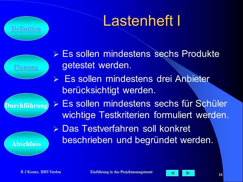 Abschluss Definition Durchführung Planung R-J Krome, BBS VerdenEinführung in das Projektmanagement 16 Lastenheft I Es sollen mindestens sechs Produkte