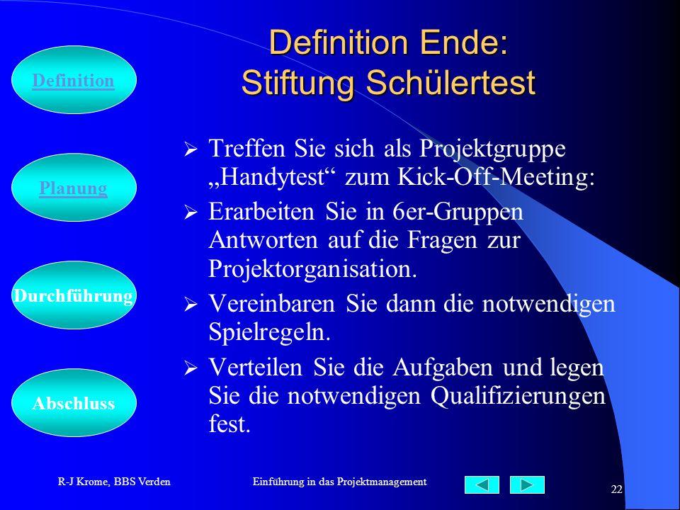 Abschluss Definition Durchführung Planung R-J Krome, BBS VerdenEinführung in das Projektmanagement 22 Definition Ende: Stiftung Schülertest Treffen Si