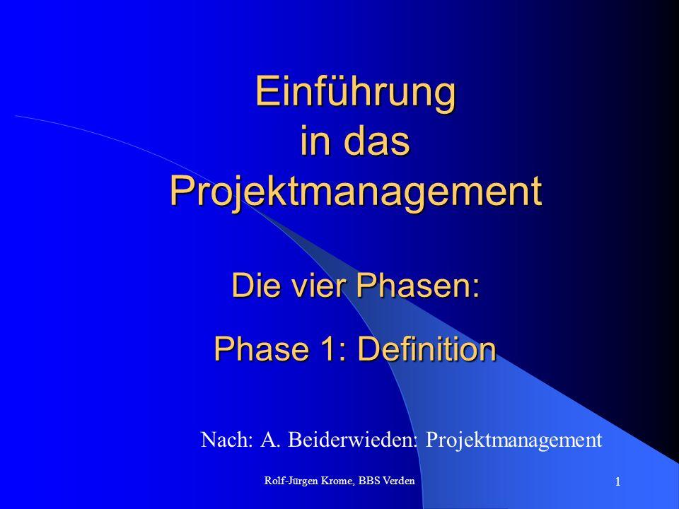 Rolf-Jürgen Krome, BBS Verden 1 Einführung in das Projektmanagement Die vier Phasen: Phase 1: Definition Nach: A. Beiderwieden: Projektmanagement