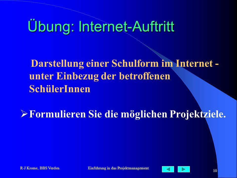 R-J Krome, BBS VerdenEinführung in das Projektmanagement 10 Übung: Internet-Auftritt Darstellung einer Schulform im Internet - unter Einbezug der betr
