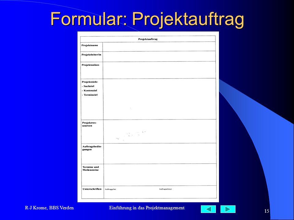 R-J Krome, BBS VerdenEinführung in das Projektmanagement 15 Formular: Projektauftrag