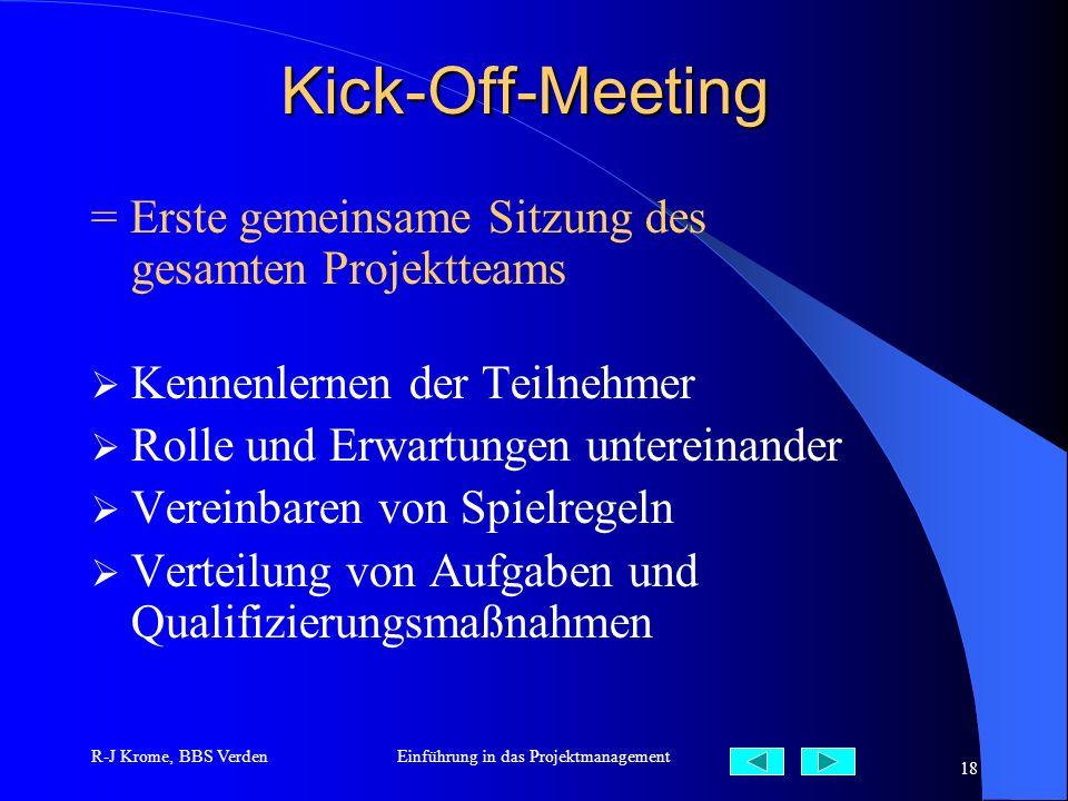 R-J Krome, BBS VerdenEinführung in das Projektmanagement 18 Kick-Off-Meeting = Erste gemeinsame Sitzung des gesamten Projektteams Kennenlernen der Tei