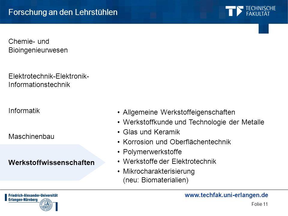 www.techfak.uni-erlangen.de Folie 11 Forschung an den Lehrstühlen Allgemeine Werkstoffeigenschaften Werkstoffkunde und Technologie der Metalle Glas un