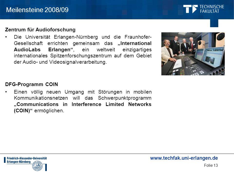 www.techfak.uni-erlangen.de Folie 13 Meilensteine 2008/09 Zentrum für Audioforschung Die Universität Erlangen-Nürnberg und die Fraunhofer- Gesellschaf