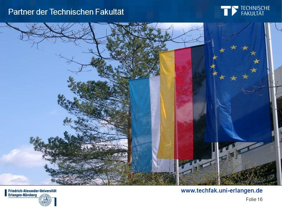www.techfak.uni-erlangen.de Folie 16 Partner der Technischen Fakultät