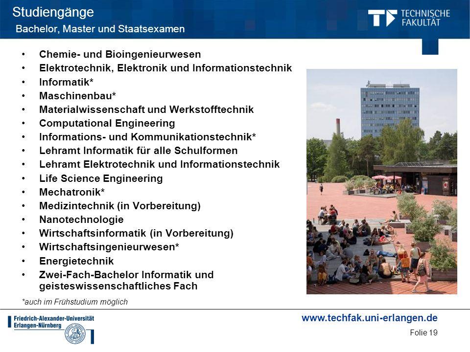 www.techfak.uni-erlangen.de Folie 19 Studiengänge Bachelor, Master und Staatsexamen Chemie- und Bioingenieurwesen Elektrotechnik, Elektronik und Infor