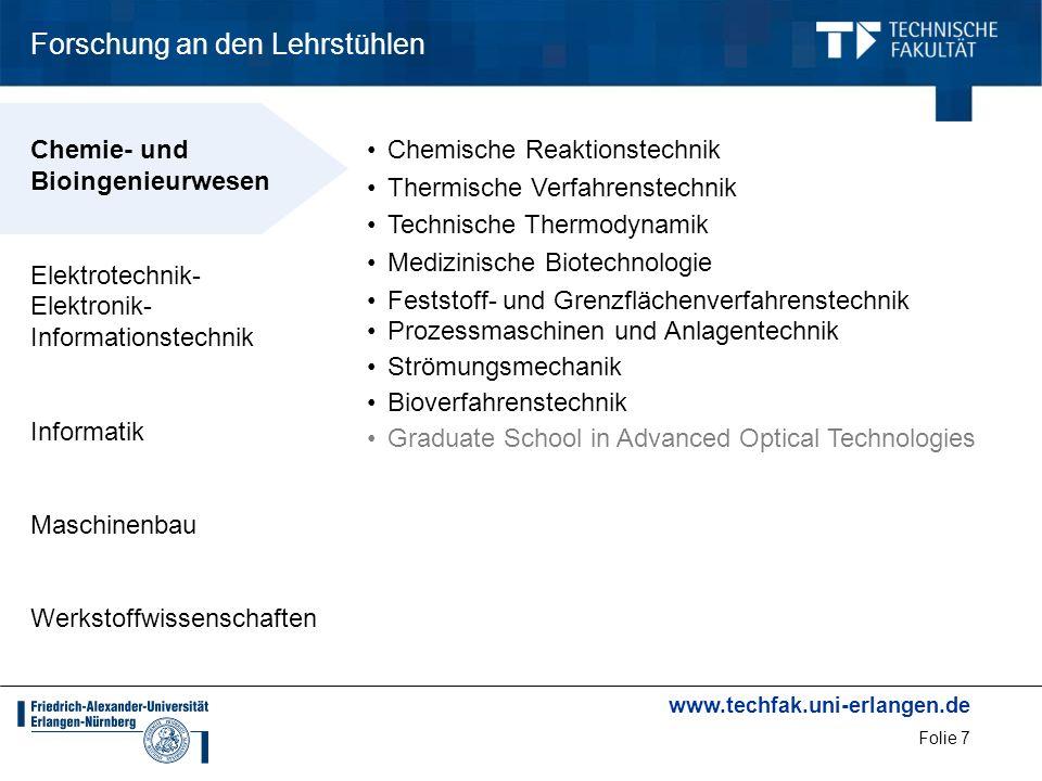 www.techfak.uni-erlangen.de Folie 7 Forschung an den Lehrstühlen Chemische Reaktionstechnik Thermische Verfahrenstechnik Technische Thermodynamik Medi