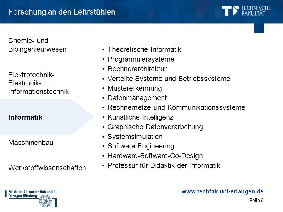 www.techfak.uni-erlangen.de Folie 9 Forschung an den Lehrstühlen Theoretische Informatik Programmiersysteme Rechnerarchitektur Verteilte Systeme und B