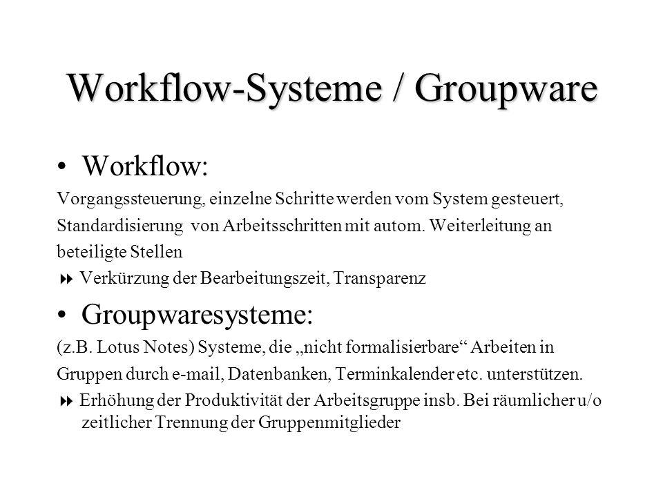Workflow-Systeme / Groupware Workflow: Vorgangssteuerung, einzelne Schritte werden vom System gesteuert, Standardisierung von Arbeitsschritten mit aut