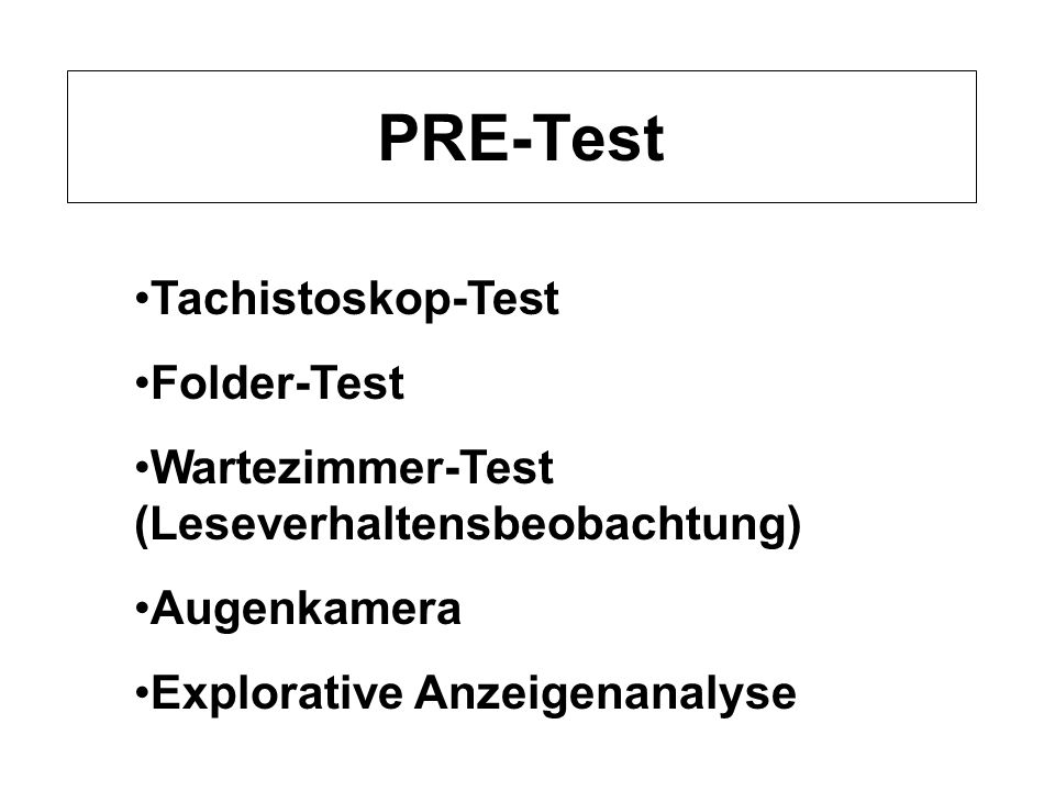 PRE-Test Tachistoskop-Test Folder-Test Wartezimmer-Test (Leseverhaltensbeobachtung) Augenkamera Explorative Anzeigenanalyse