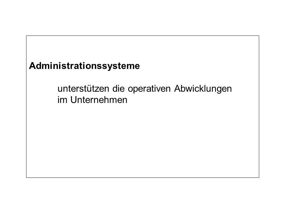 Administrationssysteme unterstützen die operativen Abwicklungen im Unternehmen