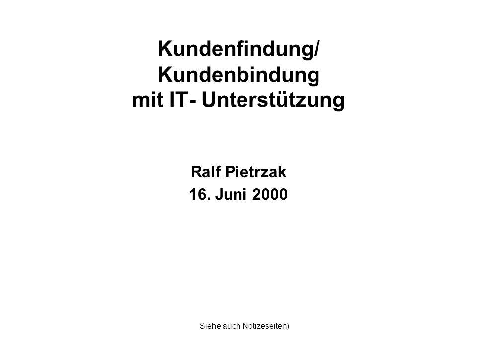 Kundenfindung/ Kundenbindung mit IT- Unterstützung Ralf Pietrzak 16. Juni 2000 Siehe auch Notizeseiten)