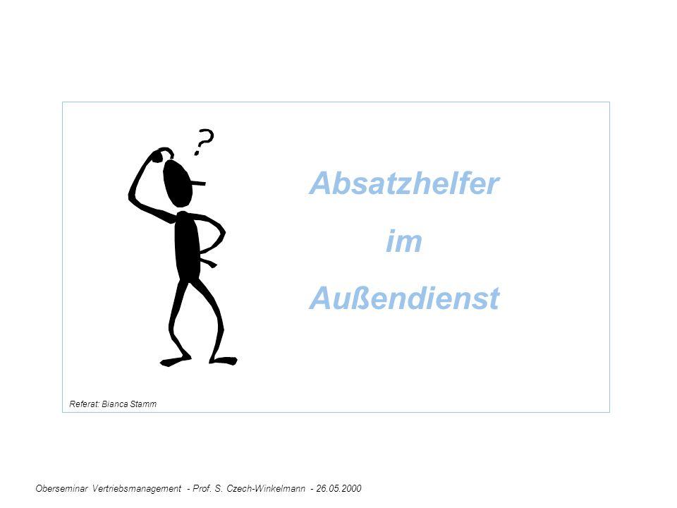 Oberseminar Vertriebsmanagement - Prof. S. Czech-Winkelmann - 26.05.2000 Absatzhelfer im Außendienst Referat: Bianca Stamm