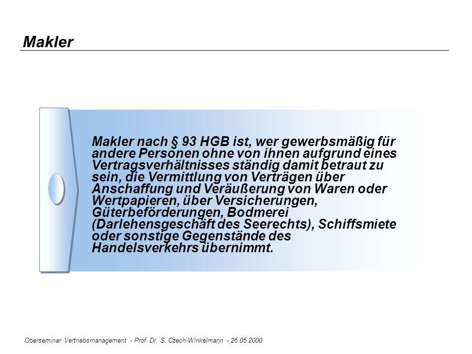 Oberseminar Vertriebsmanagement - Prof. Dr. S. Czech-Winkelmann - 26.05.2000 Makler Makler nach § 93 HGB ist, wer gewerbsmäßig für andere Personen ohn