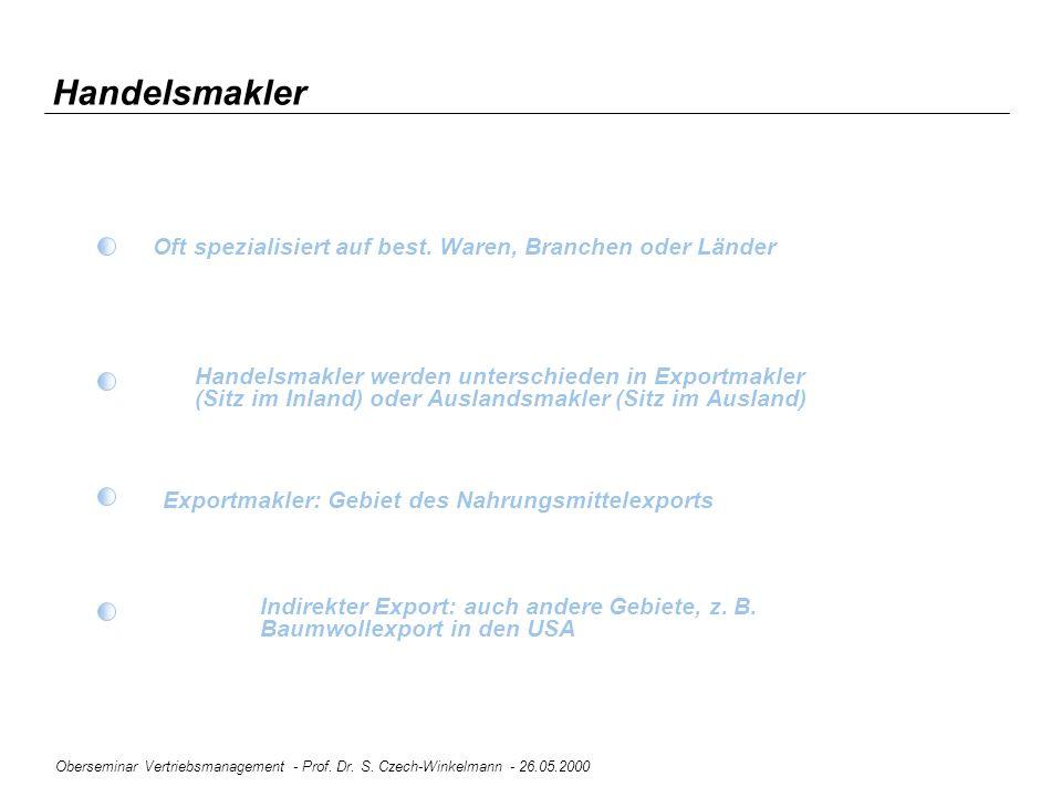 Oberseminar Vertriebsmanagement - Prof. Dr. S. Czech-Winkelmann - 26.05.2000 Handelsmakler Oft spezialisiert auf best. Waren, Branchen oder Länder Han