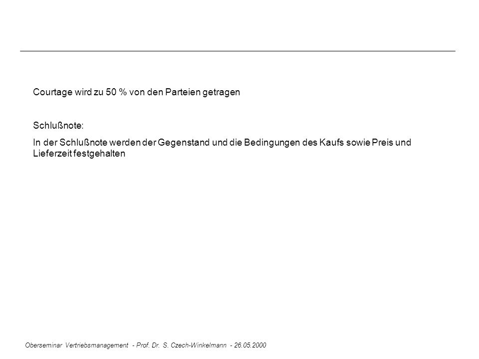 Oberseminar Vertriebsmanagement - Prof. Dr. S. Czech-Winkelmann - 26.05.2000 Courtage wird zu 50 % von den Parteien getragen Schlußnote: In der Schluß