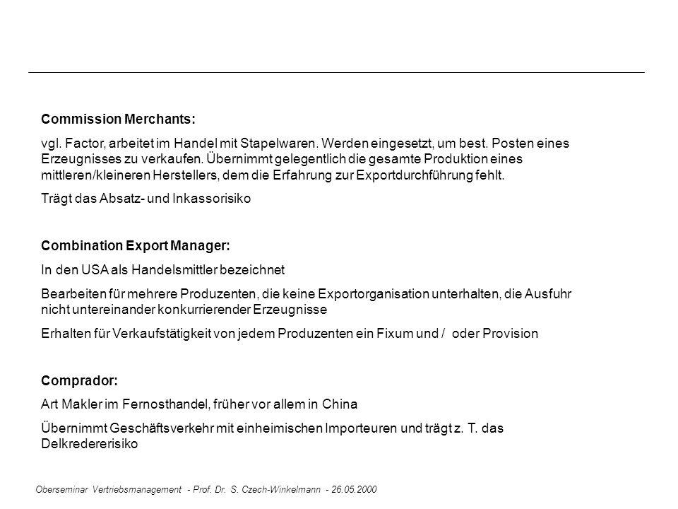Oberseminar Vertriebsmanagement - Prof. Dr. S. Czech-Winkelmann - 26.05.2000 Commission Merchants: vgl. Factor, arbeitet im Handel mit Stapelwaren. We