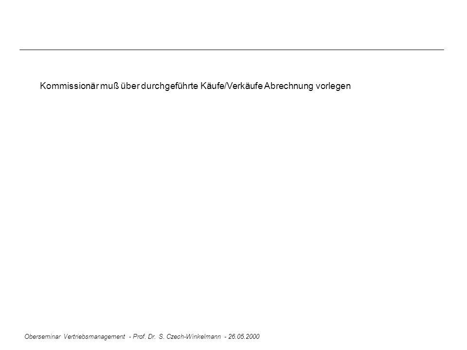 Oberseminar Vertriebsmanagement - Prof. Dr. S. Czech-Winkelmann - 26.05.2000 Kommissionär muß über durchgeführte Käufe/Verkäufe Abrechnung vorlegen
