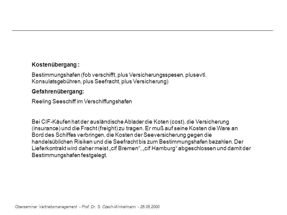 Oberseminar Vertriebsmanagement - Prof. Dr. S. Czech-Winkelmann - 26.05.2000 Kostenübergang : Bestimmungshafen (fob verschifft, plus Versicherungsspes