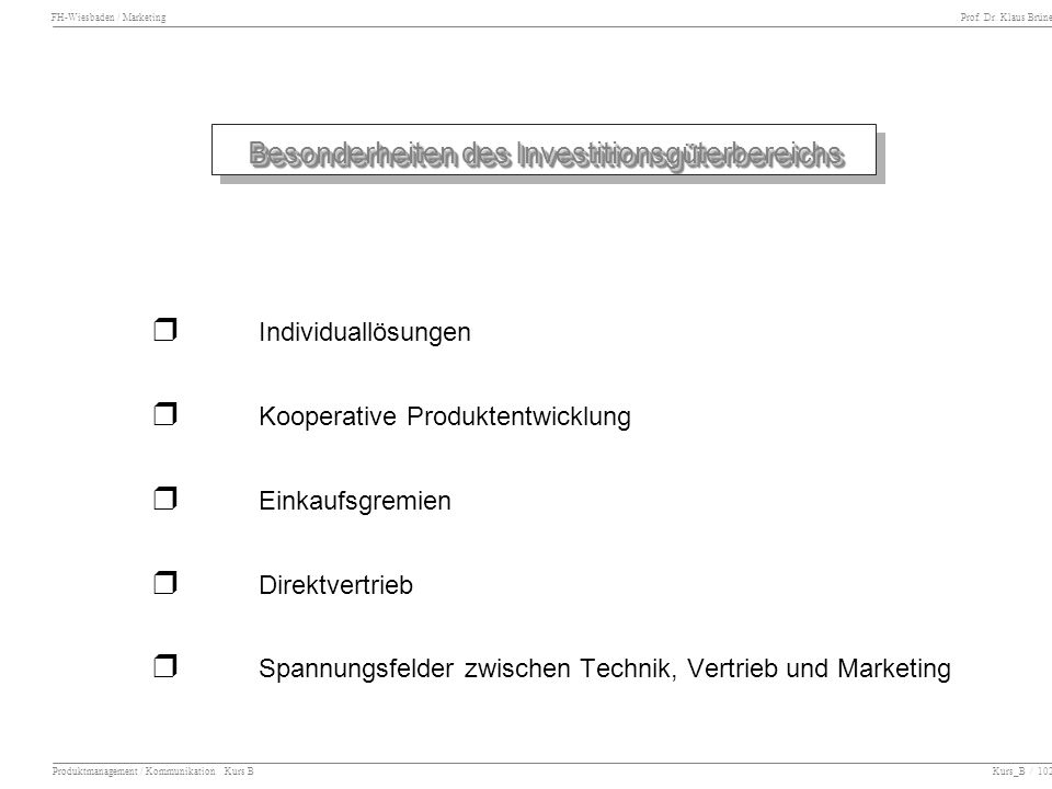 FH-Wiesbaden / Marketing Prof. Dr. Klaus Brüne Produktmanagement / Kommunikation Kurs B Kurs_B / 102 Besonderheiten des Investitionsgüterbereichs Indi