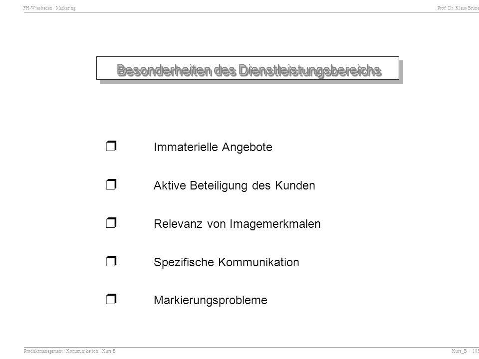 FH-Wiesbaden / Marketing Prof. Dr. Klaus Brüne Produktmanagement / Kommunikation Kurs B Kurs_B / 103 Besonderheiten des Dienstleistungsbereichs Immate