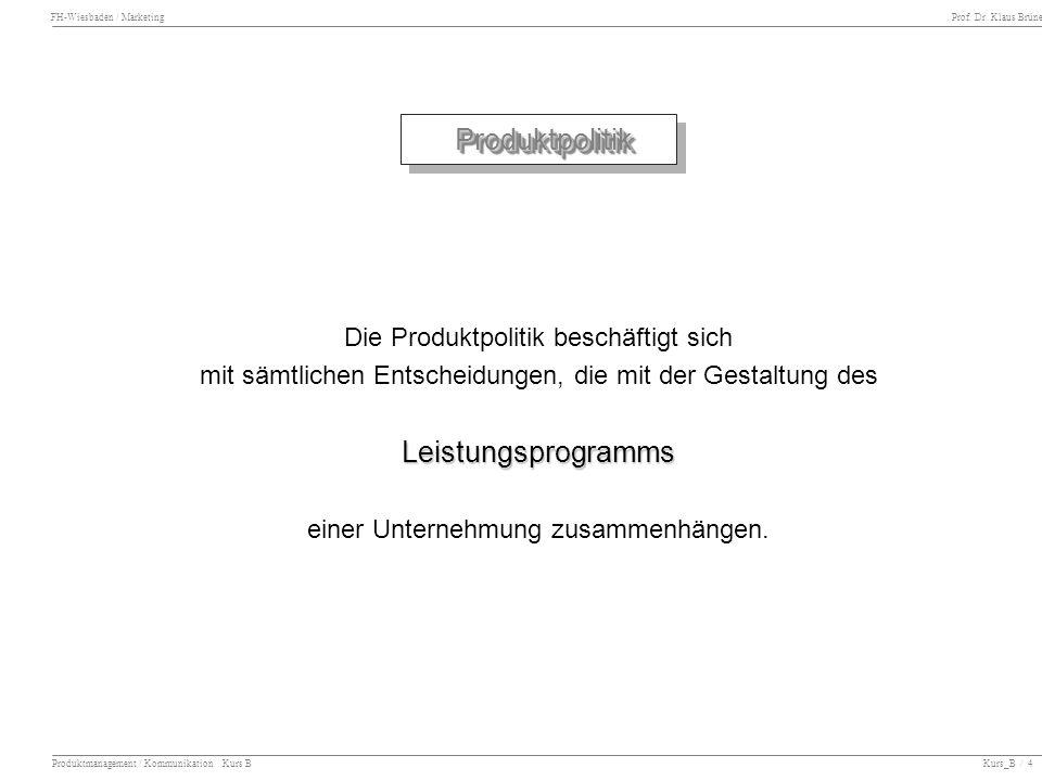 FH-Wiesbaden / Marketing Prof. Dr. Klaus Brüne Produktmanagement / Kommunikation Kurs B Kurs_B / 4 Die Produktpolitik beschäftigt sich mit sämtlichen