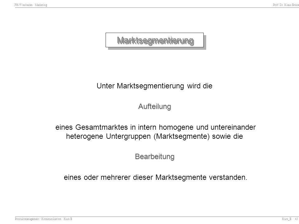 FH-Wiesbaden / Marketing Prof. Dr. Klaus Brüne Produktmanagement / Kommunikation Kurs B Kurs_B / 43 MarktsegmentierungMarktsegmentierung Unter Marktse
