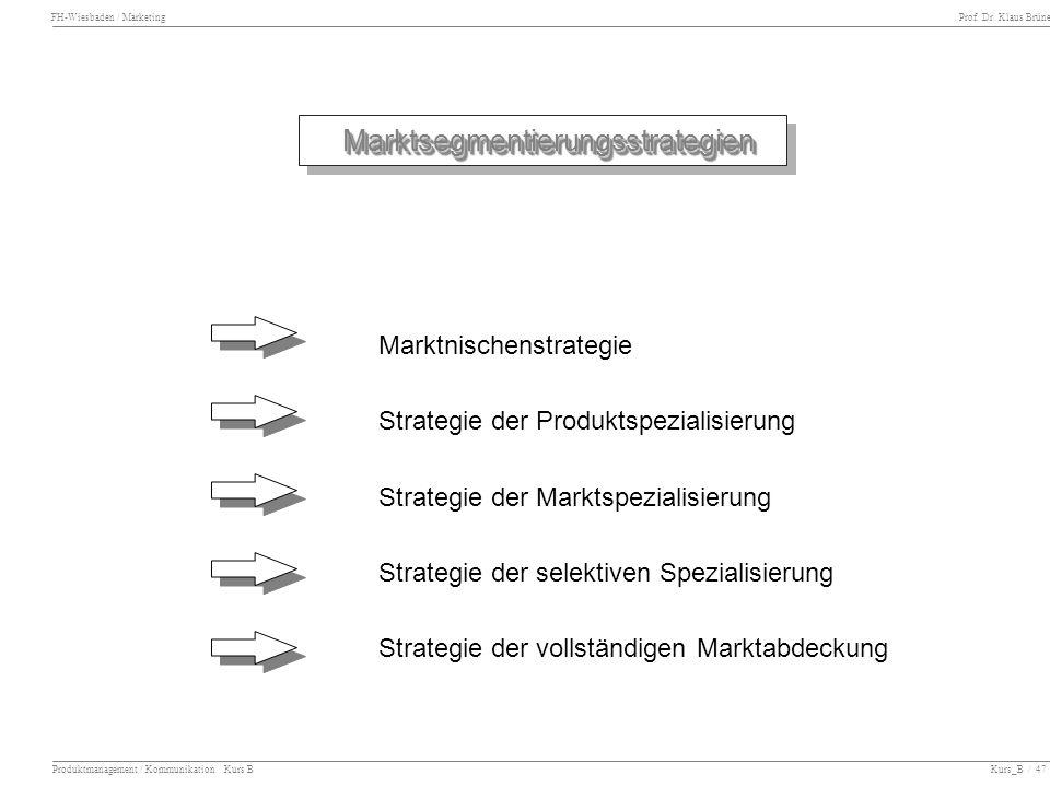FH-Wiesbaden / Marketing Prof. Dr. Klaus Brüne Produktmanagement / Kommunikation Kurs B Kurs_B / 47 Marktsegmentierungsstrategien Marktsegmentierungss