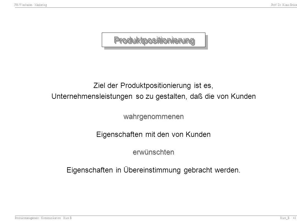 FH-Wiesbaden / Marketing Prof. Dr. Klaus Brüne Produktmanagement / Kommunikation Kurs B Kurs_B / 48 ProduktpositionierungProduktpositionierung Ziel de