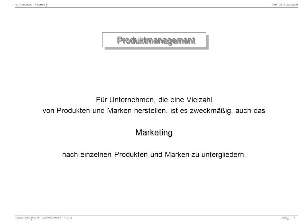 FH-Wiesbaden / Marketing Prof. Dr. Klaus Brüne Produktmanagement / Kommunikation Kurs B Kurs_B / 5 Produktmanagement Produktmanagement Für Unternehmen