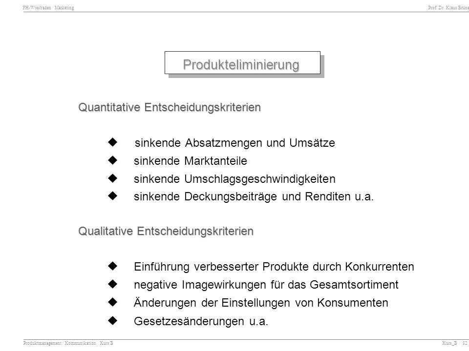 FH-Wiesbaden / Marketing Prof. Dr. Klaus Brüne Produktmanagement / Kommunikation Kurs B Kurs_B / 82 Quantitative Entscheidungskriterien sinkende Absat