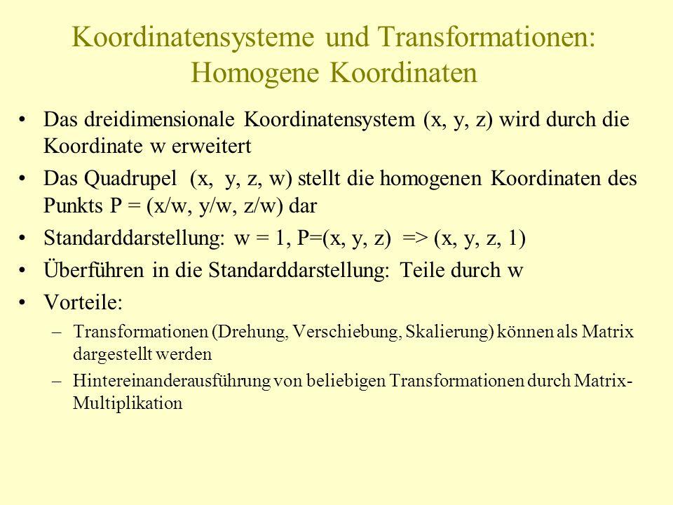 Koordinatensysteme und Transformationen: Homogene Koordinaten Das dreidimensionale Koordinatensystem (x, y, z) wird durch die Koordinate w erweitert D