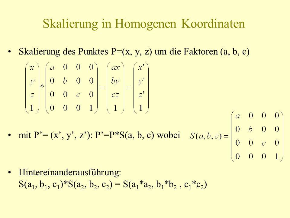 Skalierung in Homogenen Koordinaten Skalierung des Punktes P=(x, y, z) um die Faktoren (a, b, c) mit P= (x, y, z): P=P*S(a, b, c) wobei Hintereinander