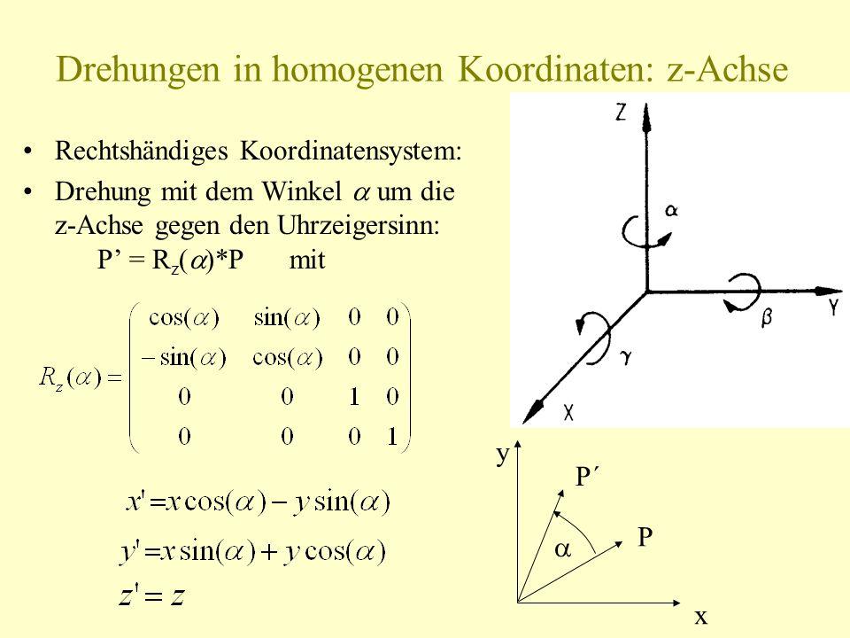 Drehungen in homogenen Koordinaten: z-Achse Rechtshändiges Koordinatensystem: Drehung mit dem Winkel um die z-Achse gegen den Uhrzeigersinn: P = R z (