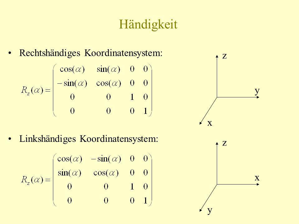 Händigkeit Rechtshändiges Koordinatensystem: Linkshändiges Koordinatensystem: x y z y x z