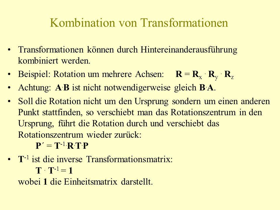 Kombination von Transformationen Transformationen können durch Hintereinanderausführung kombiniert werden. Beispiel: Rotation um mehrere Achsen: R = R