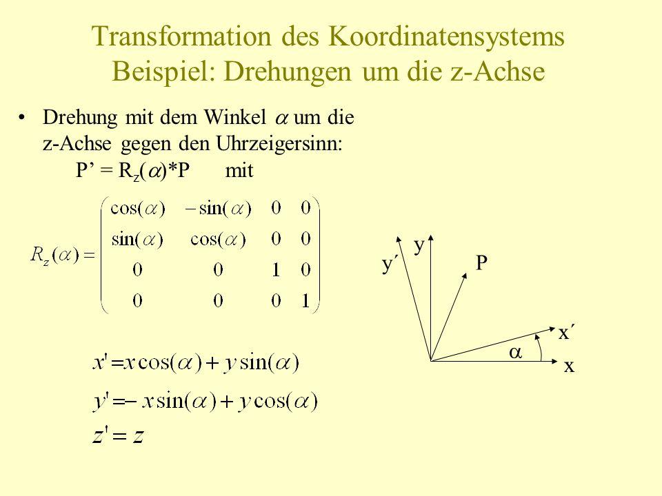 Transformation des Koordinatensystems Beispiel: Drehungen um die z-Achse Drehung mit dem Winkel um die z-Achse gegen den Uhrzeigersinn: P = R z ( *P m