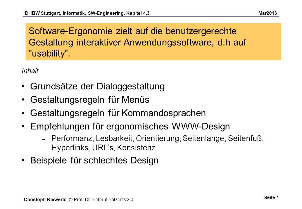 DHBW Stuttgart, Informatik, SW-Engineering, Kapitel 4.3 Mar2013 Seite 12 Hohen Helligkeitskontrast verwenden harmonierende Farben verwenden Schriftgröße nur bei Hervorhebungen/Überschriften ändern, nicht für Standardtext wenige Farben verwenden, um auch die kleinen Mobilgeräte zu berücksichtigen keine feste Bildschirmauflösung voraussetzen CSS (cascading style sheets) verwenden, jedoch für versch.
