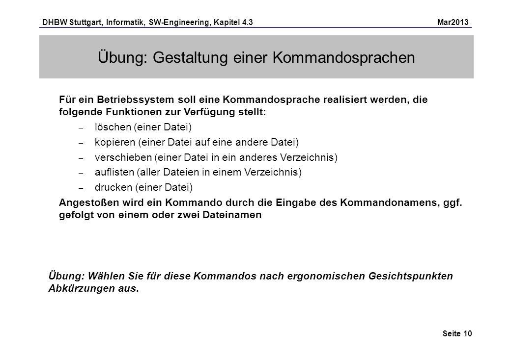 DHBW Stuttgart, Informatik, SW-Engineering, Kapitel 4.3 Mar2013 Seite 10 Übung: Gestaltung einer Kommandosprachen Für ein Betriebssystem soll eine Kom