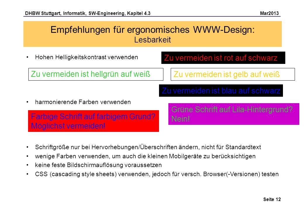 DHBW Stuttgart, Informatik, SW-Engineering, Kapitel 4.3 Mar2013 Seite 12 Hohen Helligkeitskontrast verwenden harmonierende Farben verwenden Schriftgrö