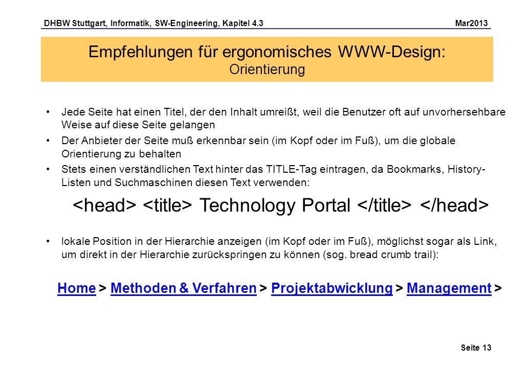DHBW Stuttgart, Informatik, SW-Engineering, Kapitel 4.3 Mar2013 Seite 13 Empfehlungen für ergonomisches WWW-Design: Orientierung Jede Seite hat einen