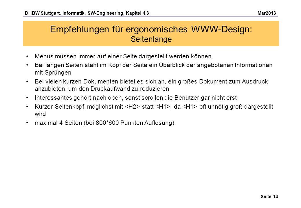 DHBW Stuttgart, Informatik, SW-Engineering, Kapitel 4.3 Mar2013 Seite 14 Empfehlungen für ergonomisches WWW-Design: Seitenlänge Menüs müssen immer auf