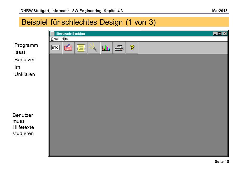 DHBW Stuttgart, Informatik, SW-Engineering, Kapitel 4.3 Mar2013 Seite 18 Beispiel für schlechtes Design (1 von 3) Programm lässt Benutzer Im Unklaren