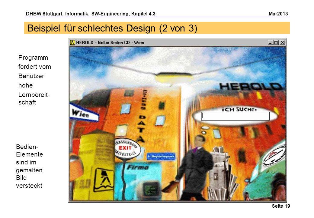 DHBW Stuttgart, Informatik, SW-Engineering, Kapitel 4.3 Mar2013 Seite 19 Beispiel für schlechtes Design (2 von 3) Programm fordert vom Benutzer hohe L