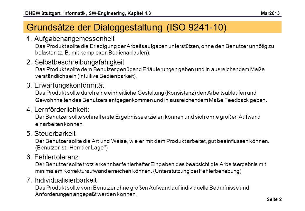 DHBW Stuttgart, Informatik, SW-Engineering, Kapitel 4.3 Mar2013 Seite 13 Empfehlungen für ergonomisches WWW-Design: Orientierung Jede Seite hat einen Titel, der den Inhalt umreißt, weil die Benutzer oft auf unvorhersehbare Weise auf diese Seite gelangen Der Anbieter der Seite muß erkennbar sein (im Kopf oder im Fuß), um die globale Orientierung zu behalten Stets einen verständlichen Text hinter das TITLE-Tag eintragen, da Bookmarks, History- Listen und Suchmaschinen diesen Text verwenden: Technology Portal lokale Position in der Hierarchie anzeigen (im Kopf oder im Fuß), möglichst sogar als Link, um direkt in der Hierarchie zurückspringen zu können (sog.