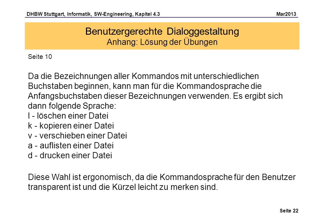 DHBW Stuttgart, Informatik, SW-Engineering, Kapitel 4.3 Mar2013 Seite 22 Benutzergerechte Dialoggestaltung Anhang: Lösung der Übungen Seite 10 Da die