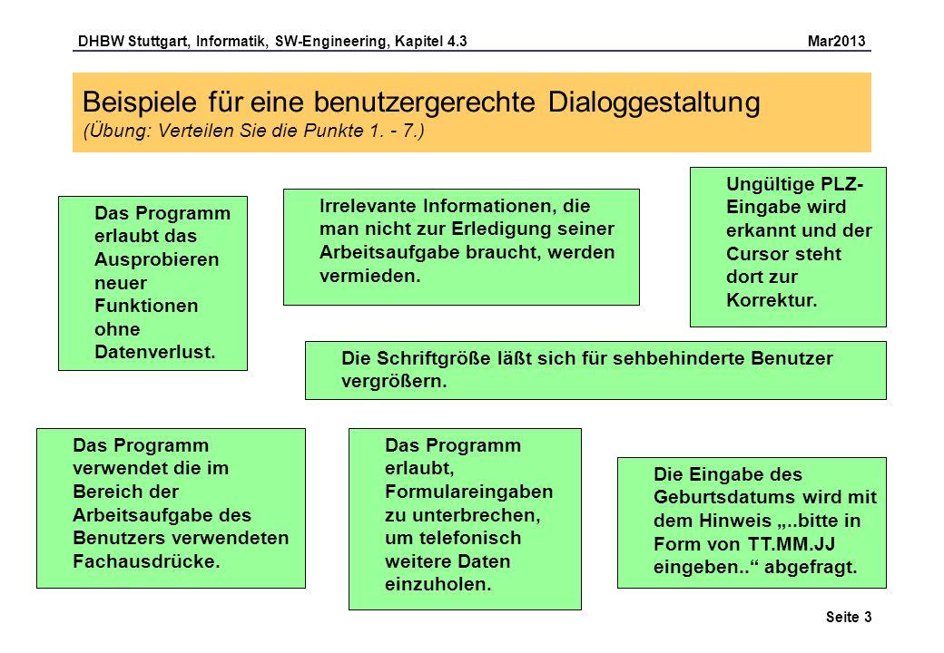 DHBW Stuttgart, Informatik, SW-Engineering, Kapitel 4.3 Mar2013 Seite 14 Empfehlungen für ergonomisches WWW-Design: Seitenlänge Menüs müssen immer auf einer Seite dargestellt werden können Bei langen Seiten steht im Kopf der Seite ein Überblick der angebotenen Informationen mit Sprüngen Bei vielen kurzen Dokumenten bietet es sich an, ein großes Dokument zum Ausdruck anzubieten, um den Druckaufwand zu reduzieren Interessantes gehört nach oben, sonst scrollen die Benutzer gar nicht erst Kurzer Seitenkopf, möglichst mit statt, da oft unnötig groß dargestellt wird maximal 4 Seiten (bei 800*600 Punkten Auflösung)