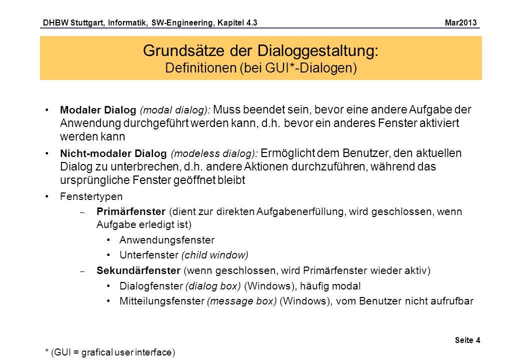 DHBW Stuttgart, Informatik, SW-Engineering, Kapitel 4.3 Mar2013 Seite 5 Gestaltungsregeln für Menüs: Definitionen Drop-down-Menü Menütitel im Balken ständig sichtbar belegt ständig Platz globaler Geltungsbereich Pop-up-Menü unsichtbar, wenn nicht offen Mauszeiger bleibt im Kontext lokaler Geltungsbereich