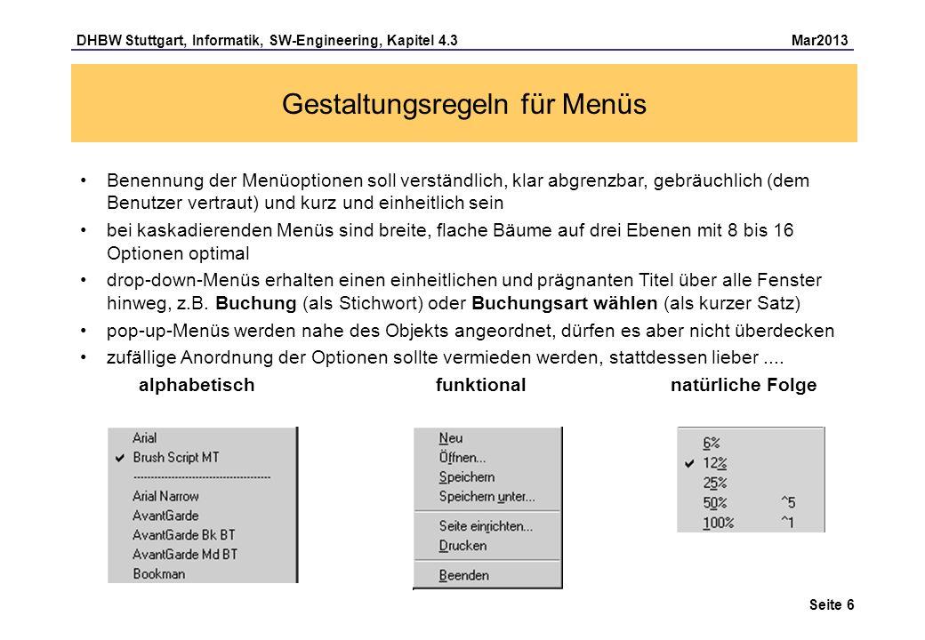DHBW Stuttgart, Informatik, SW-Engineering, Kapitel 4.3 Mar2013 Seite 7 Gestaltungsregeln für Menüs Zur Beschleunigung der Menüauswahl dienen folgende Möglichkeiten: mnemonische Auswahl über Tastatur (z.B.